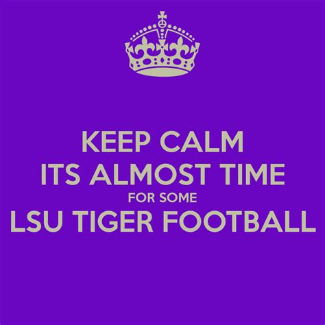 Its Almost Time For by Keep Calm Its Almost Time For Some Lsu Tiger Football