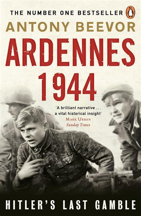 libro ardennes 1944 hitlers last ardennes 1944 by antony beevor penguin books australia