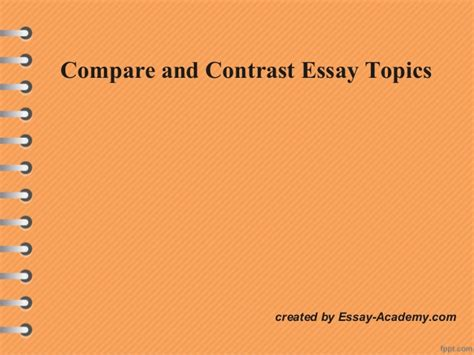 Compare And Contrast Topics For An Essay by Comparative Essay Ideas