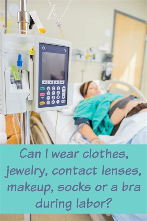 c section clothes can i wear clothes contacts jewelry bra or nail polish