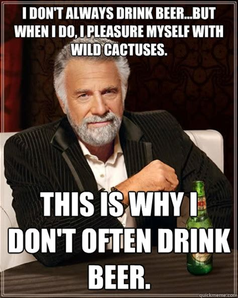 Quick Meme Generator Most Interesting Man - i don t always drink beer but when i do i pleasure