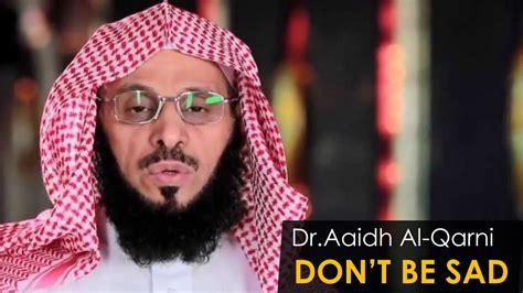 Latahzan Dr Aidh Al Qarni don t be sad dr aidh bin abdullah al qarni