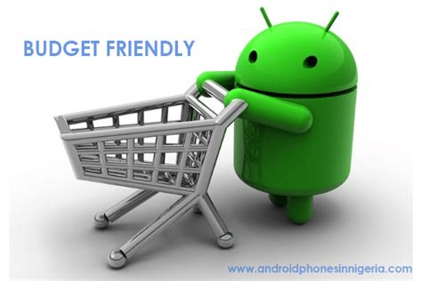 best android phones in the world today best cheap android phones in nigeria today naija