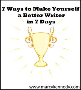 7 Ways To Become A Better Writer by 7 Ways To Make Yourself A Better Writer In 7 Days