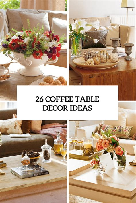 decor for coffee table 26 stylish and practical coffee table decor ideas