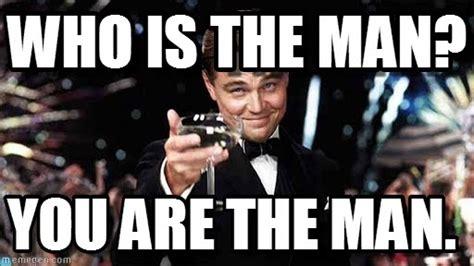 You Re The Man Meme - who is the man congratulations meme on memegen