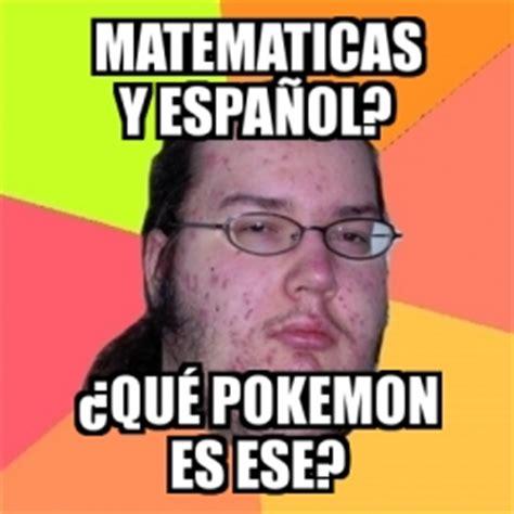 Meme Generator En Espaã Ol - meme friki matematicas y espa 241 ol 191 qu 233 pokemon es ese