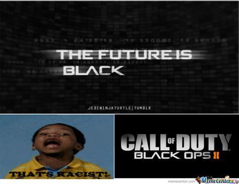 Black Ops Memes - black ops 2 are racist by memememe12345 meme center