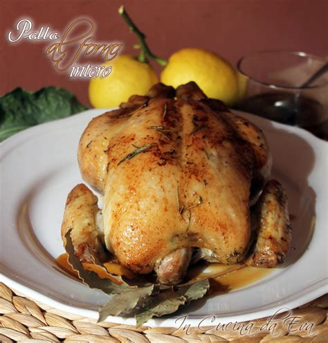 cucinare pollo intero al forno pollo intero al forno ricetta facile ed economica di