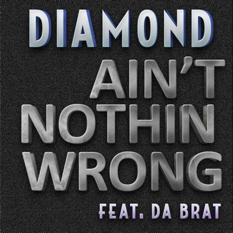 nothing wrong with going off in a daydream boy pixels diamond ft da brat quot ain t nothing wrong quot we up on it