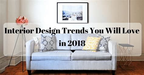 trendy interior design interior design trends you will love in 2018