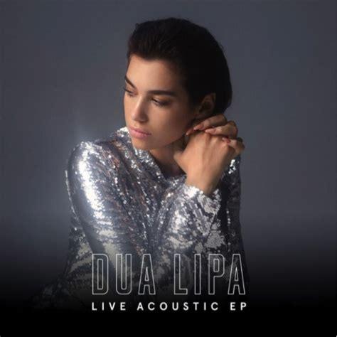 Dua Lipa Acoustic | dua lipa releases live acoustic ep news clash magazine