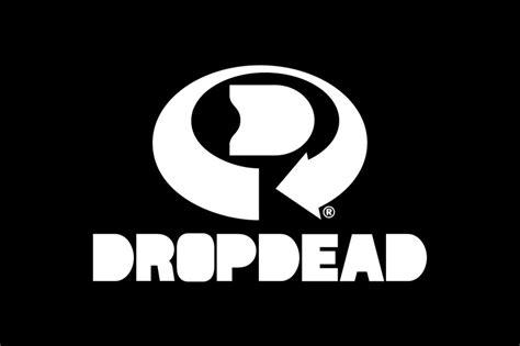 drop dea drop dead