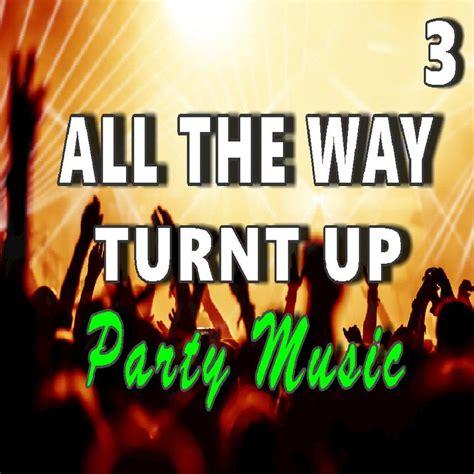 all the way turnt up all the way turnt up party music vol 3 ricky lane mp3