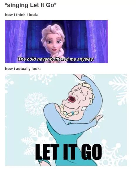 Disney Frozen Meme - how i look while singing let it go frozen meme disney