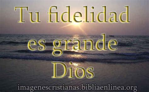 imagenes de dios es grande tu fidelidad es grande dios imagenes cristianas