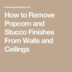 how to remove stucco from ceiling the world s catalog of ideas