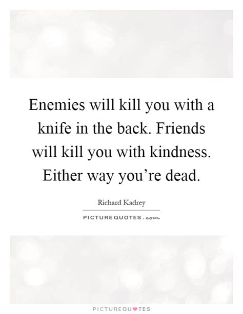 to kill them with kindness breaking the cycle of anything less books enemies will kill you with a knife in the back friends