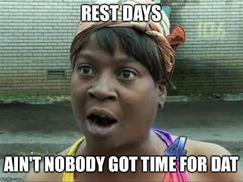 Ain T Nobody Got Time For Dat Meme - ain t nobody got time for that imgflip