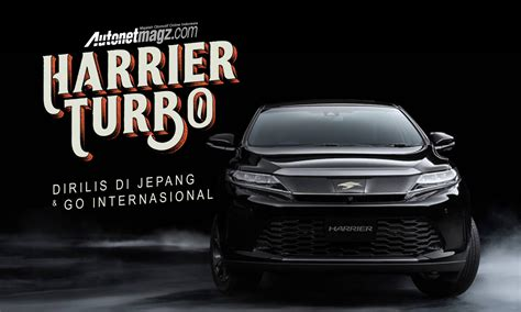 international toyota toyota harrier turbo dirilis di jepang dan resmi go