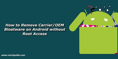 how to get root access on android how to remove carrier oem bloatware on android without root access