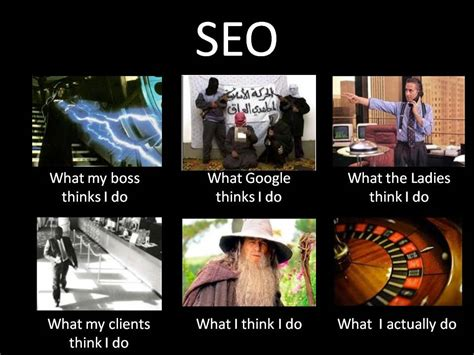 What They Think I Do Meme - seo what they think i do what i actually do what