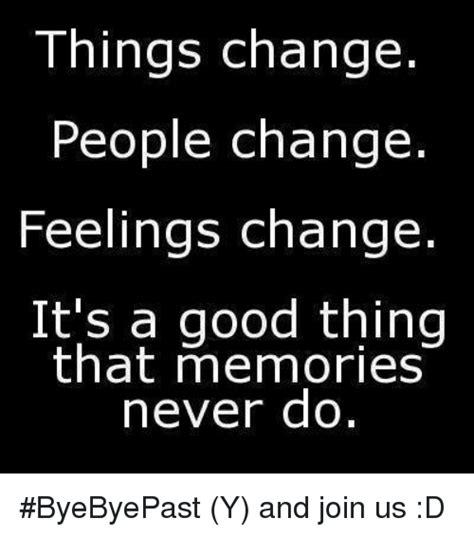 People Change Memes - things change people change feelings change it s a good