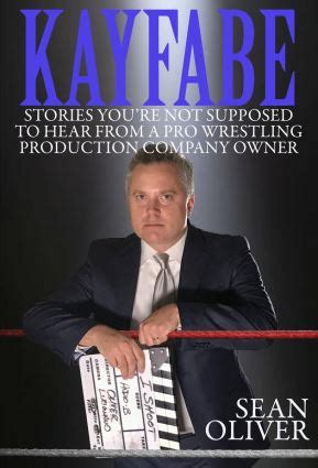 kayfabe stories you re not supposed to hear from a pro production company owner books canoe slam sports oliver s kayfabe