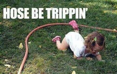 Bitches Be Trippin Meme - hose be trippin makes me fall out of a chair laughing