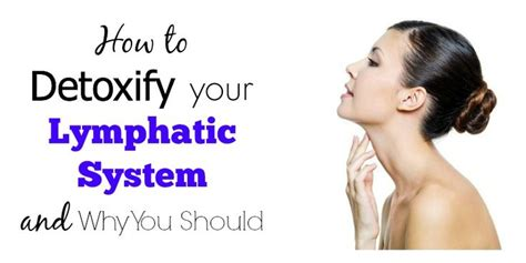 How To Detox Your Lymph Nodes by Lymphatic Drainage How To Detoxify Your Lymphatic System
