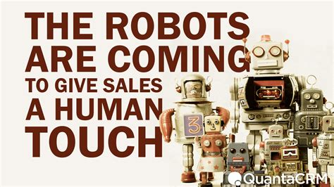 robots are coming for our the robots are coming to give sales a human touch quantacrm