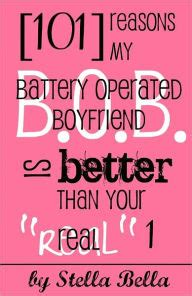 7 Reasons A Is Better Than A Boyfriend by 101 Reasons My Battery Operated Boyfriend Is Better Than