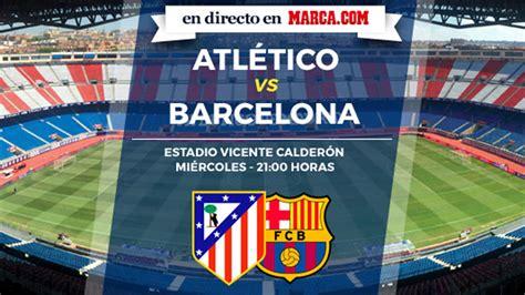 entradas atletico bar a previa del atl 233 tico de madrid vs barcelona copa del rey