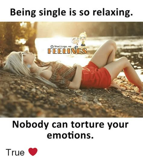 Relaxing Memes - being single is so relaxing ofeelingsws nobody can torture