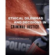 ethical dilemmas and decisions in criminal justice solution manual for ethical dilemmas and decisions in