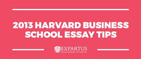 Harvard Business School Essay by Expartus Mba Consulting 2013 Harvard Business School Essay Tips