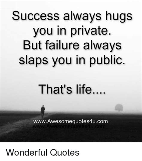 Meme Quotes About Life - success always hugs you in private but failure always