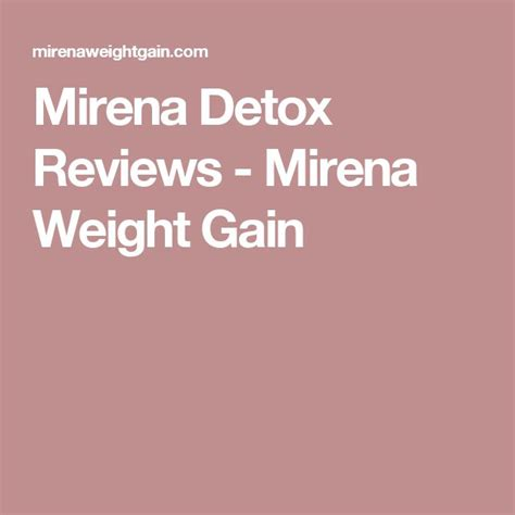 Detox From Mirena by Best 25 Mirena Weight Gain Ideas On Mirena