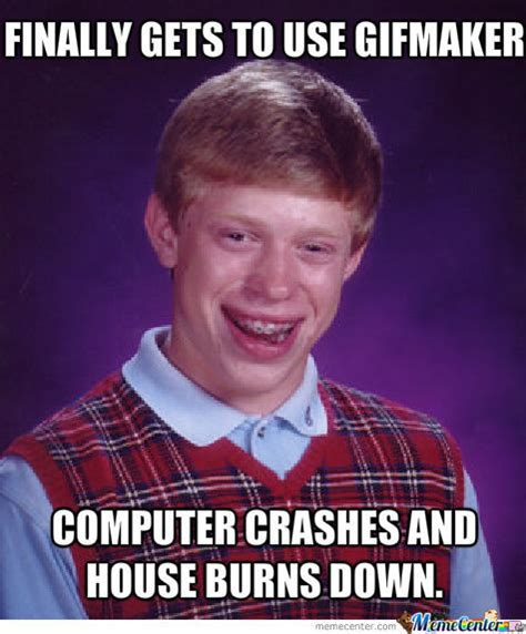 bad luck brian cant make gifs by siddarth1997 meme center