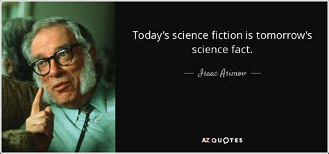 film quotes sci fi isaac asimov quote today s science fiction is tomorrow s