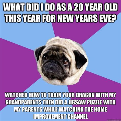 Funny New Years Eve Memes - what did i do as a 20 year old this year for new years eve