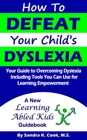 dyslexia guide to recognizing and overcoming dyslexia books how to defeat your child s dyslexia your guide to