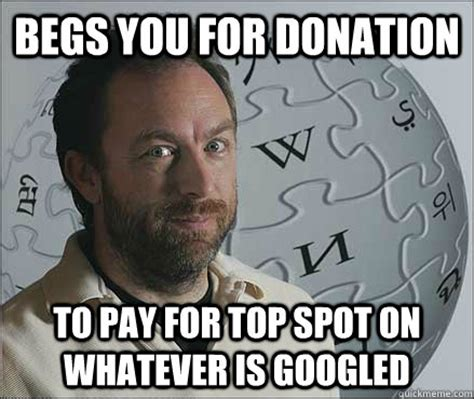Wikipedia Meme - begs you for donation to pay for top spot on whatever is