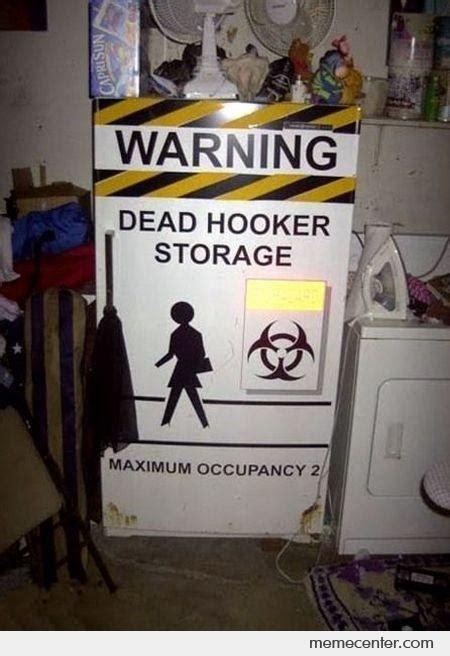 Hooker Memes - dead hooker storage by ben meme center