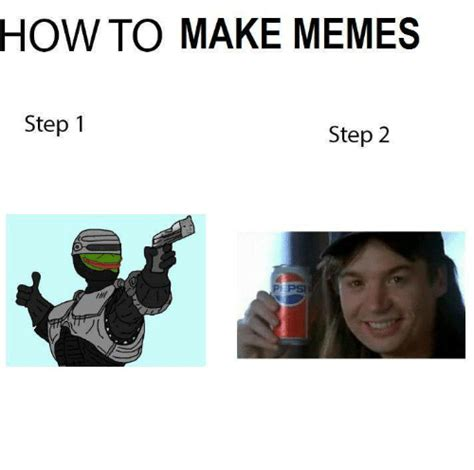 make a meme how to make memes step 1 step 2 meme on me me