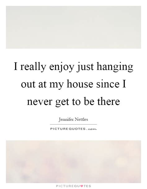 So There I Was Hanging Out With My In Th by I Really Enjoy Just Hanging Out At My House Since I Never