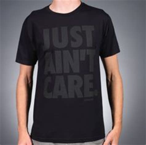 Just Ain T Care T Shirt 1000 images about wish list buy me this on