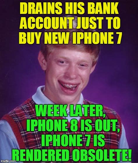 New Iphone Meme - do not let bad luck brian purchase the iphone 7 lol