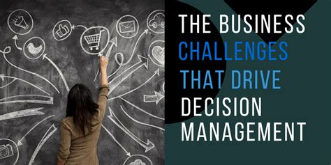 business management challenges the business challenges that drive decision management