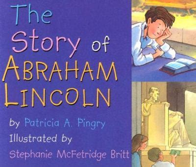 the story about abraham lincoln the story of abraham lincoln by a pingry
